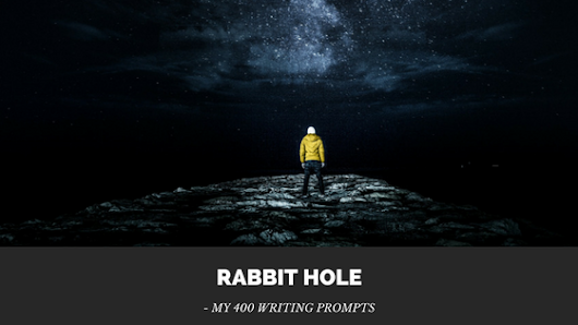 Rabbit Hole: My 400 Writing Prompts