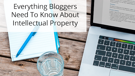What Bloggers Need To Know About Intellectual Property