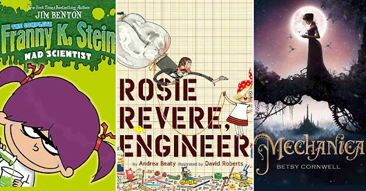 Ignite Her Curiosity: 25 Books Starring Science-Loving Mighty Girls