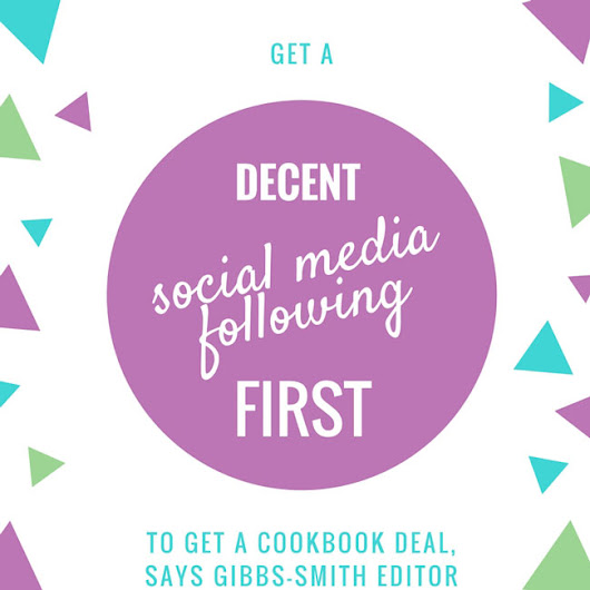 Get a Decent Social Media Following First to Get a Cookbook Deal, says Gibbs-Smith Editor - Dianne Jacob, Will Write For Food