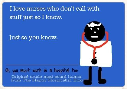 I love nurses who don't call with stuff just so I know.  Just so you know doctor ecard humor photo