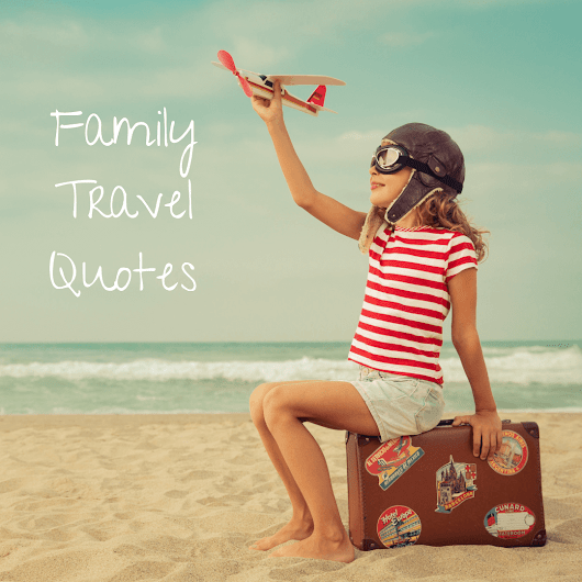 Family Travel Quotes: Whimsical Inspiration for Adventuring with Kids