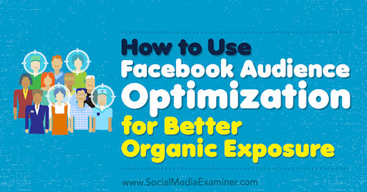 How to Use Facebook Audience Optimization for Better Organic Exposure : Social Media Examiner