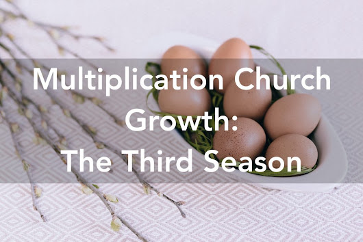 Multiplication Church Growth: The Third Season - Anthony Hilder