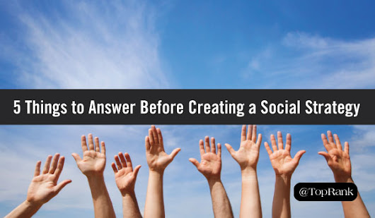 Social Media Strategy: 5 Questions to Ask BEFORE You Start
