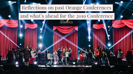 Reflections on past Orange Conferences and what's ahead for the 2019 Conference - YM Sidekick
