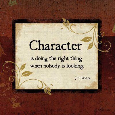 Character Is Doing The Right Thing When Nobody Is Looking J C
