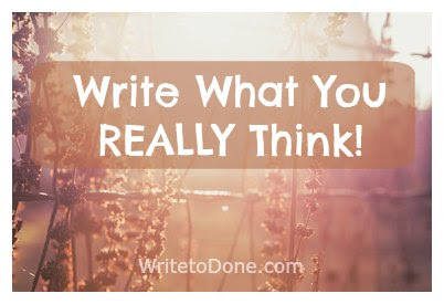 Scared to Write What You Really Think? Why it Will Make You a Better Writer | Write to Done