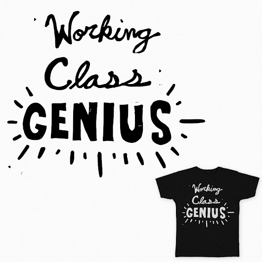 Working Class Genius on Threadless