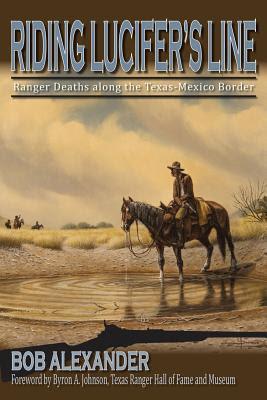 Riding Lucifers Line Ranger Deaths Along The TexasMexico Border Frances B Vick Series