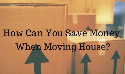 How Can You Save Money When Moving House?
