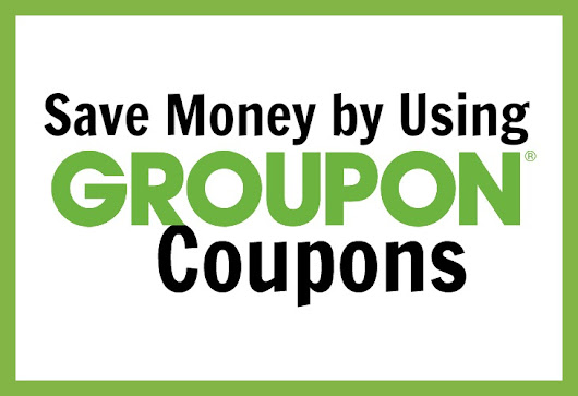 Save Money by Using Groupon Coupons - The Things I Love Most
