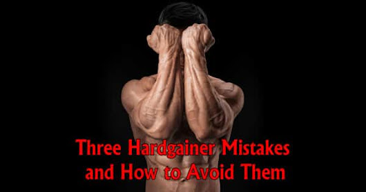 Three Hardgainer Mistakes and How to Avoid Them | Eric Bach Blog