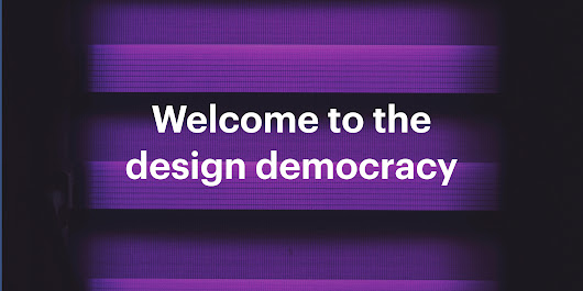 Welcome to the design democracy