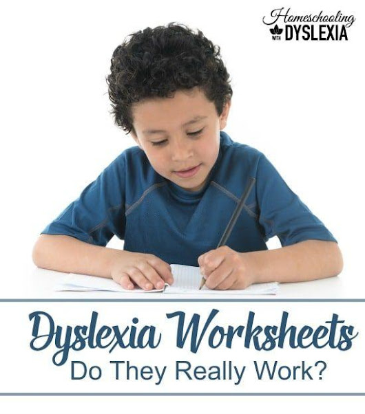 Do Dyslexia Worksheets Really Work? | Homeschooling with Dyslexia