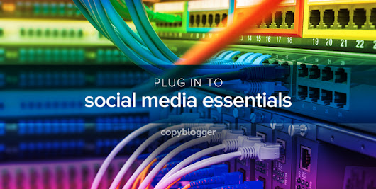 The 7 Essential Elements of Effective Social Media Marketing - Copyblogger -