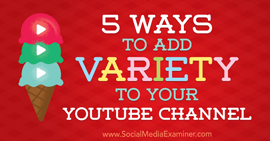 5 Ways to Add Variety to Your YouTube Channel : Social Media Examiner