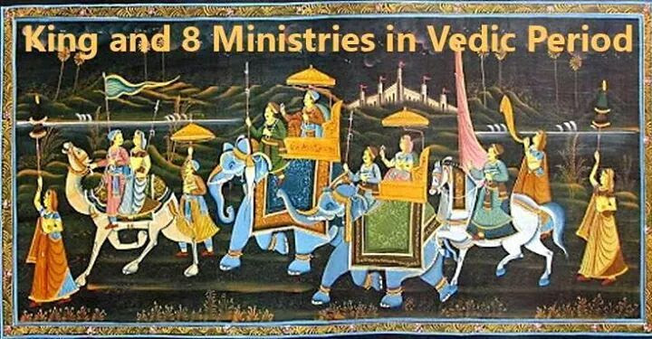 Vedic people were not primitive. They were more civilized than any other race of that period. The rules and regulations stipulated for the king and the duties and prerogatives assigned to the king show that they are highly organised and very much advanced in civilization.  It is amazing to see all the important Departments or Ministries were in place during the Vedic time.  Ministries: Grhapati, Vanaspati, Pasupati, Dharmapati, Brhaspati  Ministers : Savita, Agni, Soma, Brahaspati, Indra, Rudra, Mitra, Varuna   Coronation and Consecration  The rites and rituals connected with the Coronation and Consecration ceremony are described in the Satapata Brahmana (5-3, 5-4). On the first day of the five day ceremony, offerings are made to eight deities-  Savita, Agni, Soma, Brahaspati, Indra, Rudra, Mitra, Varuna  These eight Gods are called 'Devasus' or Divine Quickeners' and each has an epithet of his own.  While offering the oblations, each is invoked along with his epithet which bespeaks one or other aspect of royal prerogatives, duties and functions.  Thus Savita is invoked as Satyaprasava for true impulse or righteous energy of the king. ( I will compare it to the modern Ministry of External Affairs and Prime Minister's Office)  Agni as Grhapati for mastery of the household( Ministry of Human Resources)  Soma as Vanaspati for the protection of forests and agriculture (Ministry of Agriculture and Forests)  Brhaspati Vak for power of speech ( Ministry of Information and Broadcasting)  Indra as Jyeshta for supremacy or predominance in matters of administration (Ministry of Home Affairs)  Rudra as Pasupati for protection of cattle,(Ministry of Animal Husbandry)  Mitra as Satya for truth,(Ministry of Moral Education)  And lastly offering to Varuna and moral governor as Dharmapati for upholding Dharma or Law. The last epithet viz, that of Varuna makes the king upholder of law or one who enforces law and order. (Ministry of Law and Order)  Thus each epithet is applied with an eye to each prerogative or duty of the king-designate.   Eight Ministers for Tamil Kings  Tamil kings who ruled in the southern part of India two thousand years ago also had Eight Advisers. The council was called 'EnPerayam.' It consisted of  Chief of Accounts  Chief of Executive officials  Chief of Treasury officials  Chief of Palace guards  Leading citizens representatives  Chief of Infantry  Chief of Elephantry  Chief of the Cavalry  Shivaji's Eight Ministers  Ashta Pradhan of Veera Shivaji  Shivaji who was coronated in 1674 had Eight Ministers to run the country. The council was called Ashta Pradhan.  Peshwa: Prime Minister  Amatya: Minister in charge of Financial matters  Sacheev: Chief of Administration  Mantri: Home Minister  Sumant: Foreign Minister  Senapati: Commander in Chief, Defence Minister  Nyayadish: Law Minister/ Chief Justice  Panditrao: Minister in charge of Religious Affairs   Council of Eight Poets: Ashta Diggajas  Ancient King Vikramaditya had a Council of Nine Scholars known as Navaratnas (Nine Gems). Vijayanagara kings had a group of Eight Poets/scholars knows as Ashta Diggajas ( Eight Elephants in 8 cardinal points). They were very popular because of their poetical works. The eight poets were Allasani Peddana, Nandi Thimmana, Madayagari Mallana, Pingali Surana,Tenali Ramakrishna, Dhurjati Ayyalaraju, Ramaraja Bhushandu, Rama Bhadrudu.  Of the eight poets, Tenali Ramakrishna was the most famous person. He was a great poet and a jester. His anecdotes are known to every child of South India.  Vijayanagara Emperor Krishna Devaraya who ruled between 1509 and 1529 AD had these eight poets. He himself was a great poet.   Looking at these councils, one may conclude that the ancient practice of having EIGHT COUNCILLORS was followed till recent times.  Democratic Election:- First King Soma  The first king elected democratically on earth was a Vedic king named SOMA.  As to the origin of kingship or institution of monarchy the Aitareya Brahmana recounts the following anecdote. Once Gods were defeated by the Asuras (demons) in every direction. At that time there was no king among Gods. Brooding over the cause of their signal defeat at the hands of the Asuras, thus said the Gods—Because we are without a king they have been able to defeat us;we shall ELECT a king.' All consented unanimously. They ELECTED god Soma as their king and conquered all the directions guided by King Soma. This passage proves the emergence of kingship by ELECTION at the time of emergency or national calamity. Naturally the first king had to be elected whether in heaven or earth. Later hereditary kingship was followed