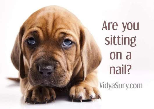 Are you sitting on a nail? | Vidya Sury, Collecting Smiles