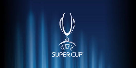 UEFA Super Cup Preview