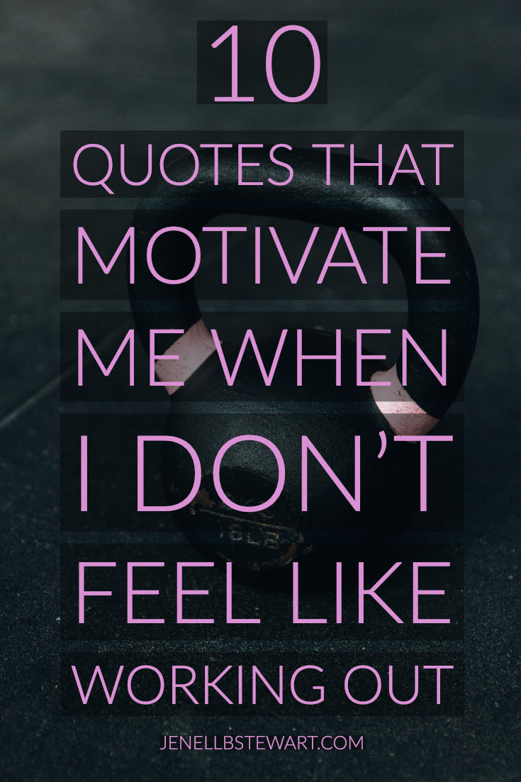 10 Quotes That Motivate Me When I Dont Feel Like Working Out