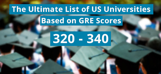 The Ultimate List of US Universities for GRE Scores 320 to 340 (2017 Update)