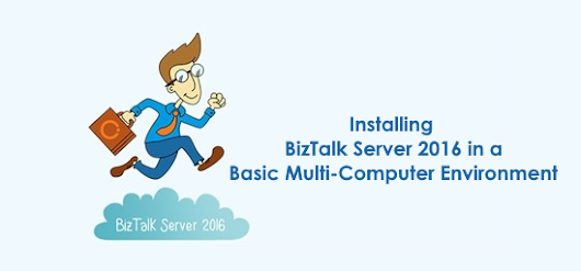 Installing BizTalk Server 2016 in a Basic Multi-Computer Environment whitepaper