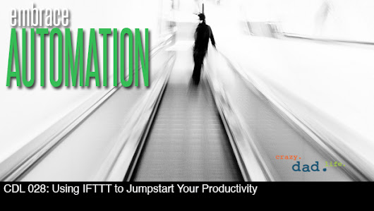 CDL 028 - Using IFTTT to Jumpstart Your Productivity -
