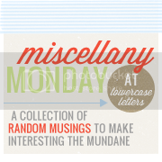 Miscellany Monday!