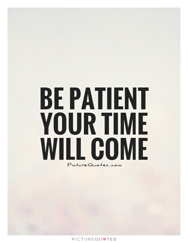 Your Time Will Come Quotes Sayings Your Time Will Come Picture