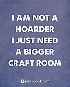 .Too true! You can never have enough craft supplies, or knitting or crochet yarn!