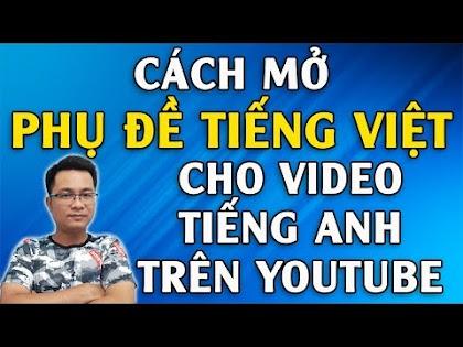 Hướng dẫn mở phụ đề cho video Tiếng anh trên Youtube