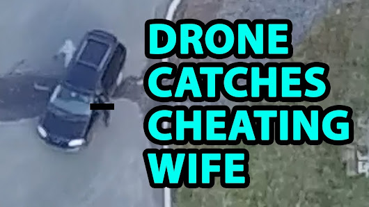 Drone used to catch cheating wife - YouTube