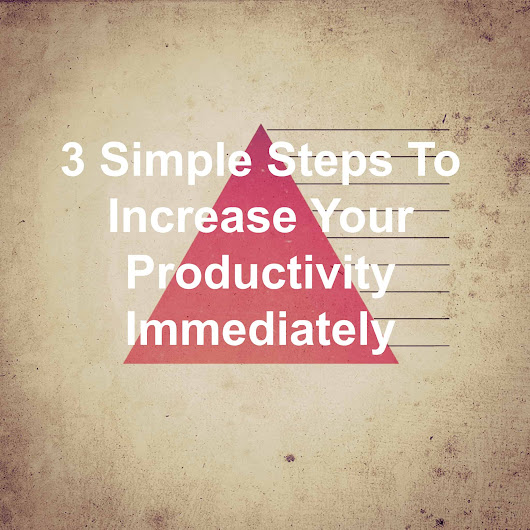 3 Simple Steps To Increase Your Productivity Immediately - Joseph Lalonde