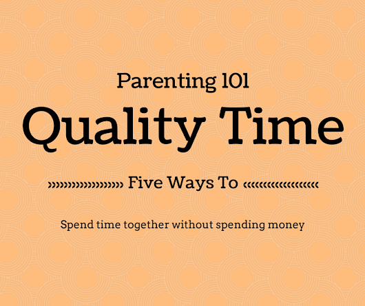 Parenting 101: Quality Time