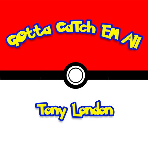 Gotta Catch Em All (Pokemon Go Song) by Tony London by Mo Better