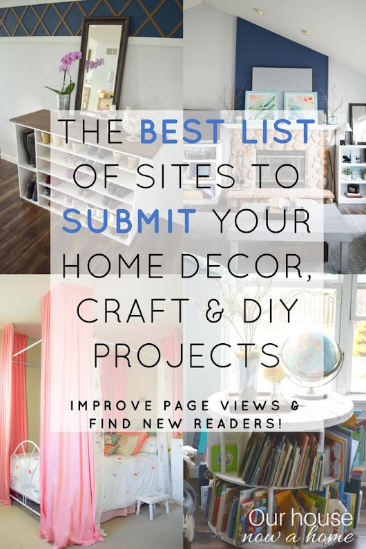 A list of sites to submit home decor, craft and DIY projects/blog posts • Our House Now a Home