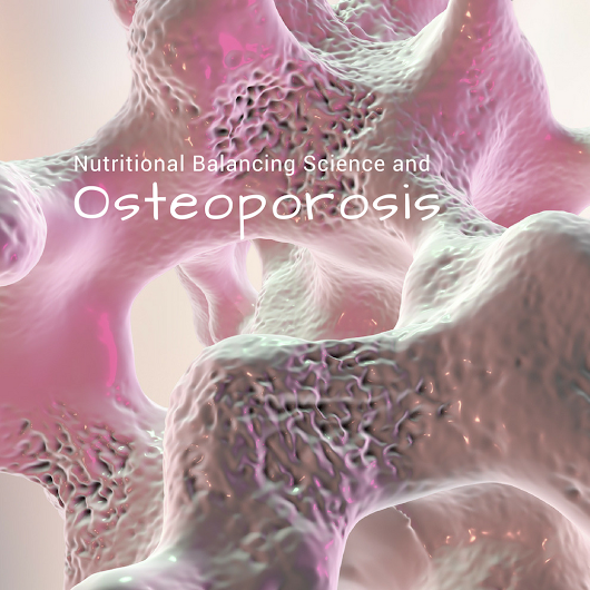 How a Nutritional Balancing program helps correct and prevent Osteoporosis