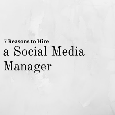 7 Reasons to Hire a Social Media Manager