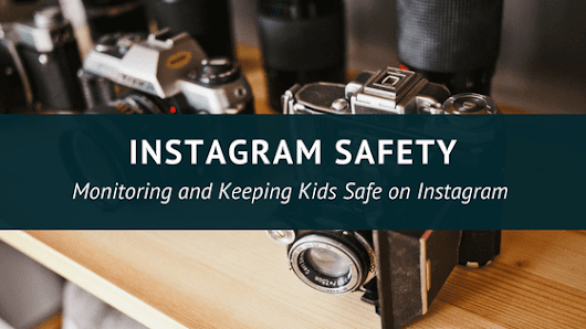 Monitoring and Keeping Teens Safe on Instagram