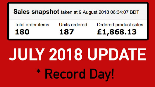 My July 2018 Amazon UK FBA Update: RECORD £20,992.27 in Sales + Prime Day SUCCESS!