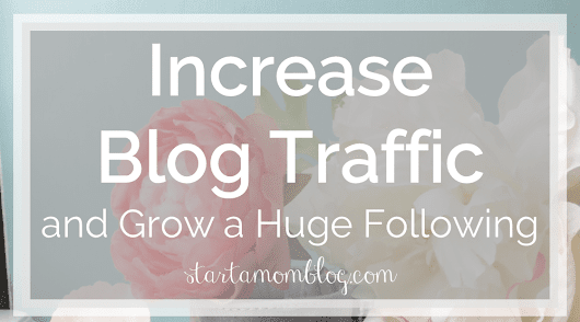 7 Easy Steps to Increase Traffic to Your Blog and Grow a Huge Following
