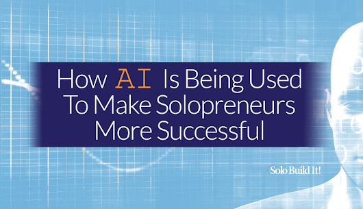 How AI Is Being Used To Make Solopreneurs More Successful