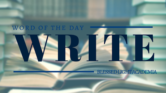 Write - Blessed Light Academia