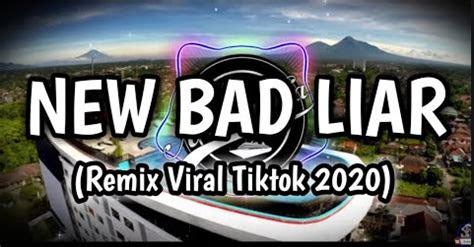 lagu dj bad liar remix tik tok viral