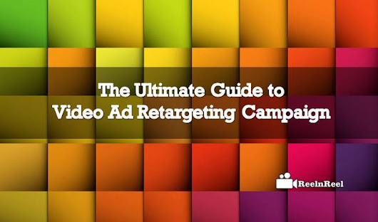 The Ultimate Guide to Video Ad Retargeting Campaign