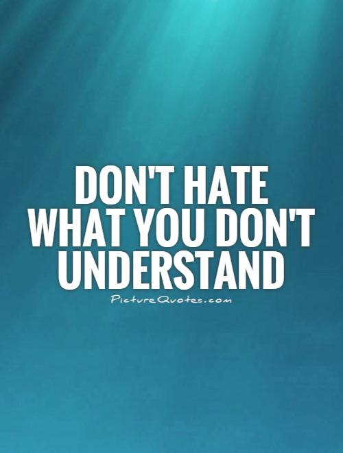 Dont Hate What You Dont Understand Picture Quotes