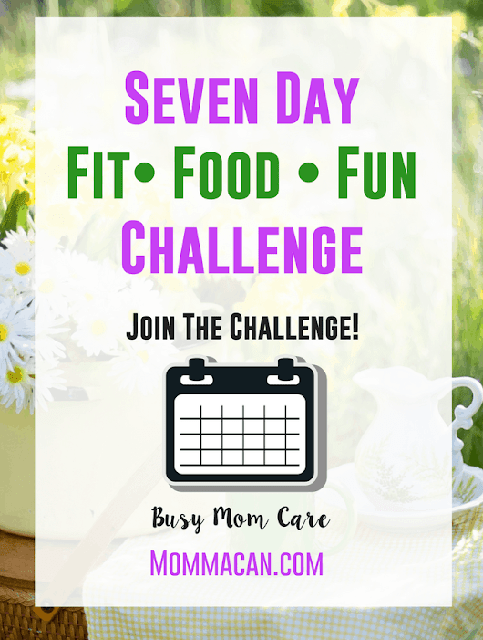 Seven Day Fit, Food, and Fun Challenge - Momma Can