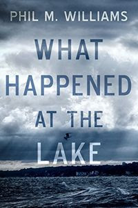 What Happened at the Lake by Phil M. Williams