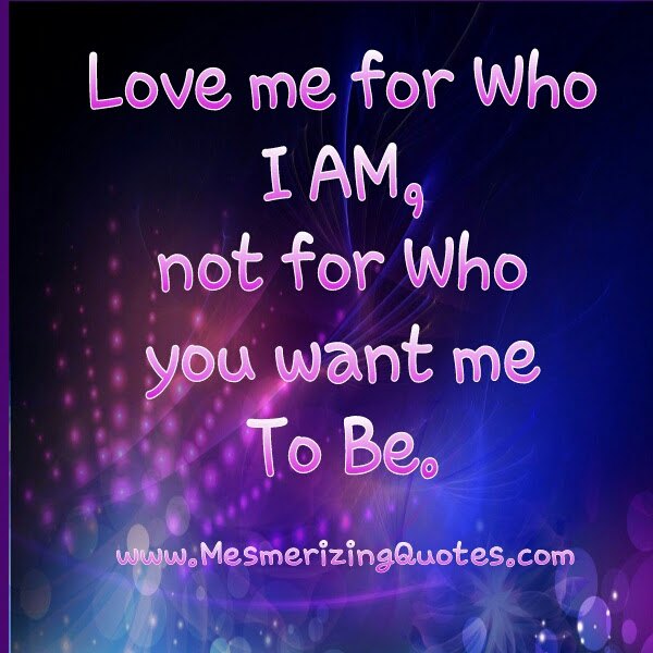 Love Me For Who I Am Mesmerizing Quotes